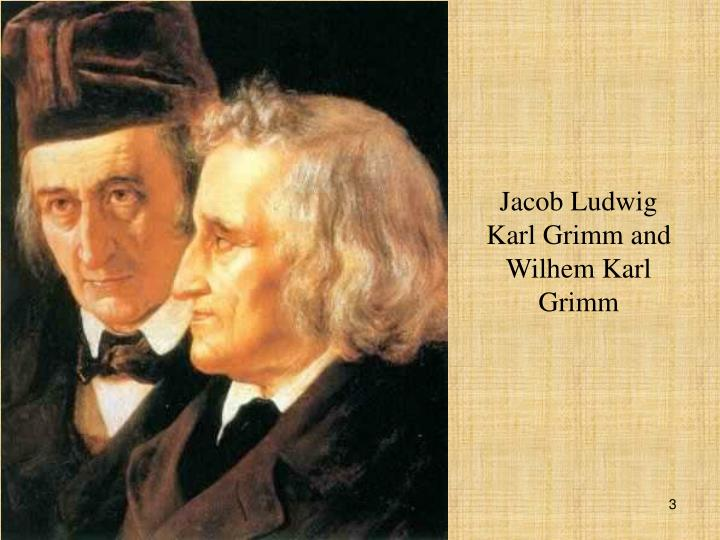 Jacob ludwig karl grimm and wilhem karl grimm