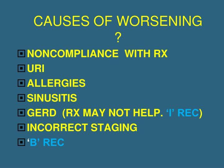 CAUSES OF WORSENING ?