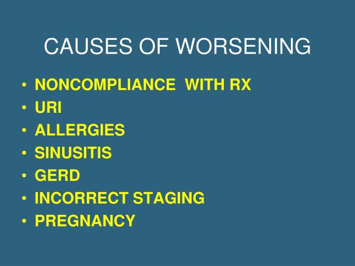 CAUSES OF WORSENING