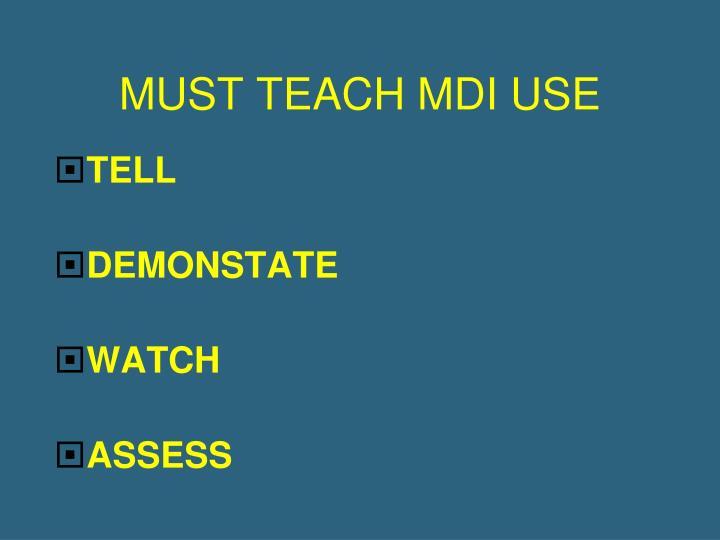 MUST TEACH MDI USE