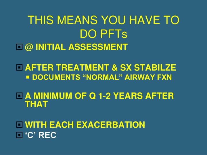 THIS MEANS YOU HAVE TO DO PFTs