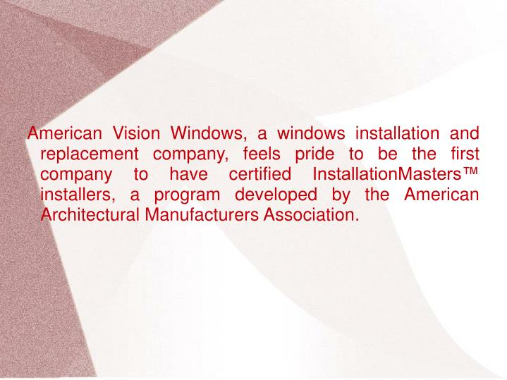 American Vision Windows, a windows installation and replacement company, feels pride to be the firs...