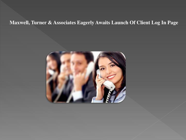 Maxwell, Turner & Associates Eagerly Awaits Launch Of Client Log In Page