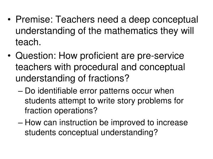Premise: Teachers need a deep conceptual understanding of the mathematics they will teach.