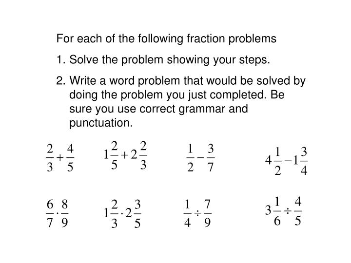 For each of the following fraction problems