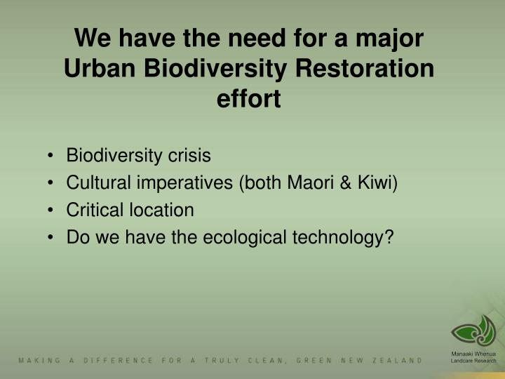 We have the need for a major Urban Biodiversity Restoration effort