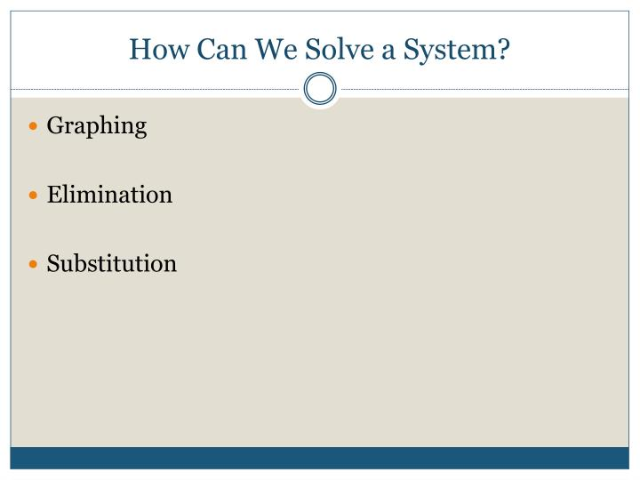 How Can We Solve a System?