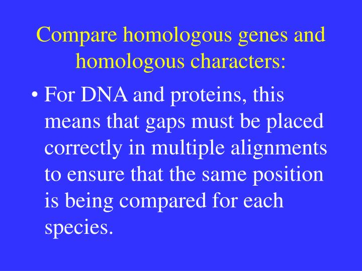 Compare homologous genes and homologous characters:
