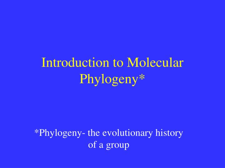 Introduction to Molecular Phylogeny*