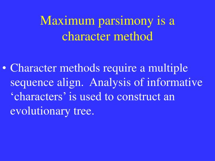 Maximum parsimony is a character method
