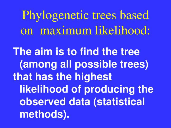 Phylogenetic trees based on  maximum likelihood: