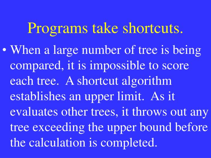 Programs take shortcuts.
