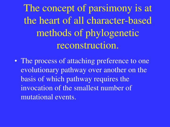 The concept of parsimony is at the heart of all character-based methods of phylogenetic reconstruction.