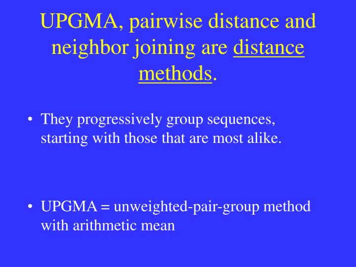 UPGMA, pairwise distance and neighbor joining are