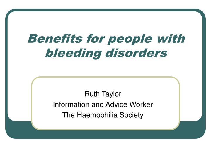 Benefits for people with bleeding disorders