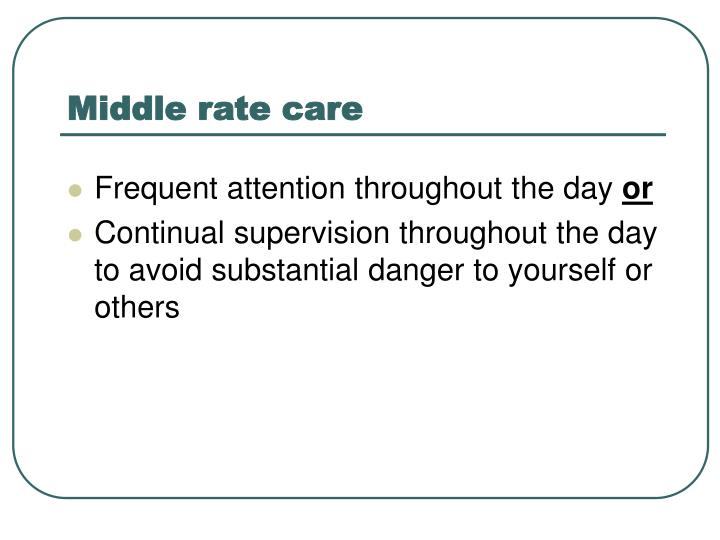 Middle rate care