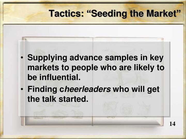 "Tactics: ""Seeding the Market"""