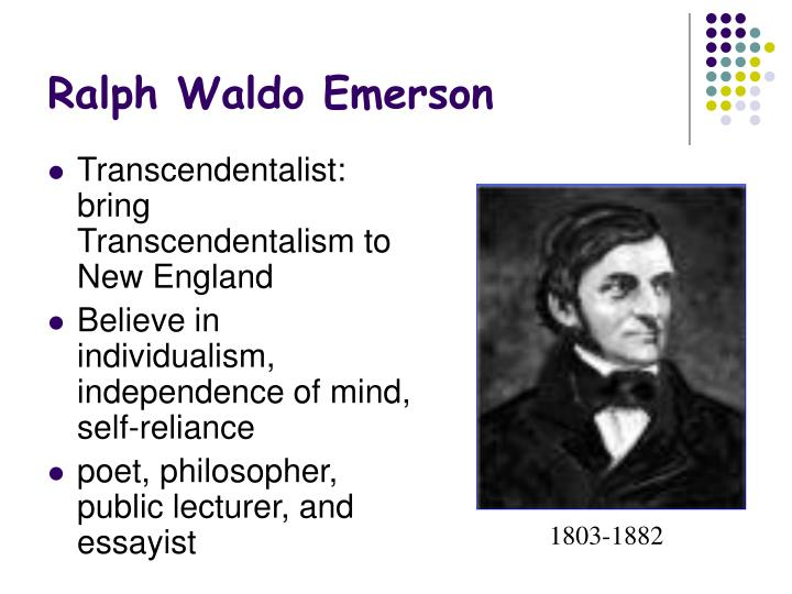 the concept of transcendentalism in self reliance by ralph waldo emerson A transcendentalist unit follows this one, reading emerson's self-reliance, american scholar, nature and thoreau's walden, civil disobedience, and life without principle individual writing assignments are designed to connect thoreau and emerson's ideas to the unit's early american writers.