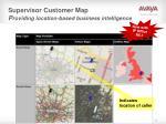 supervisor customer map p roviding location based business intelligence