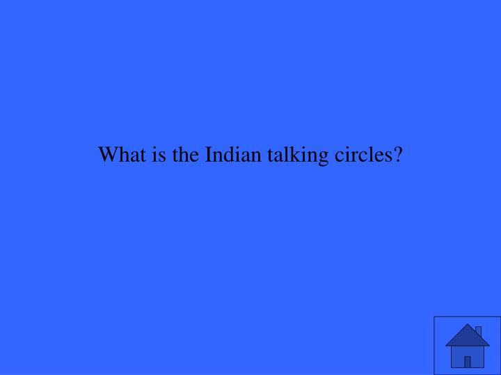 What is the Indian talking circles?