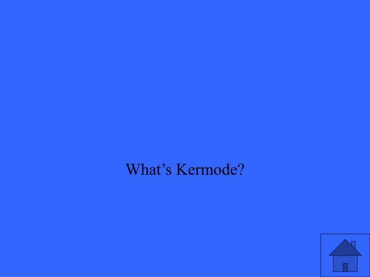 What's Kermode?