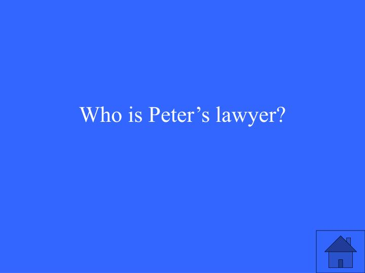 Who is Peter's lawyer?