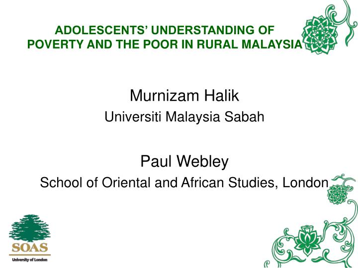 Adolescents understanding of poverty and the poor in rural malaysia