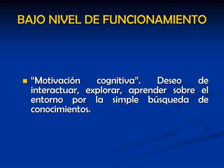 """""""Motivación cognitiva"""". Deseo de interactuar, explorar, aprender sobre el entorno por la simple búsqueda de conocimientos."""