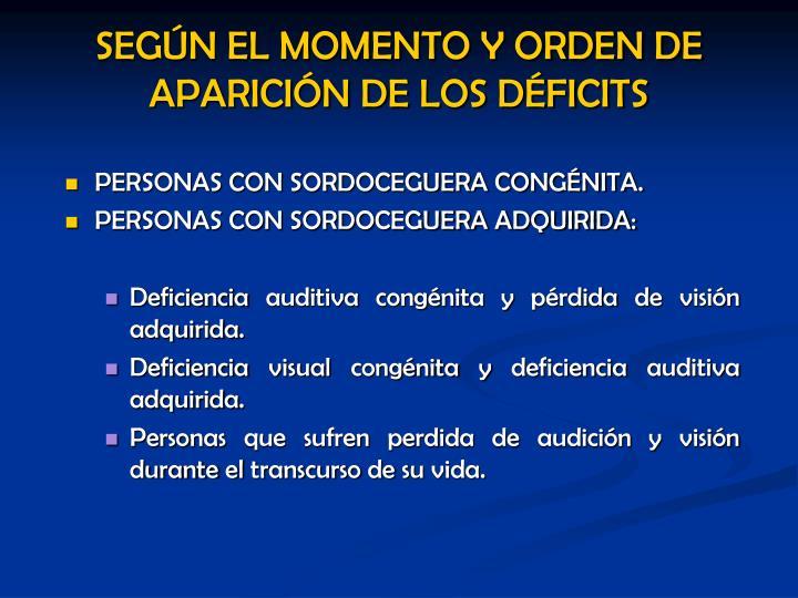 SEGÚN EL MOMENTO Y ORDEN DE APARICIÓN DE LOS DÉFICITS