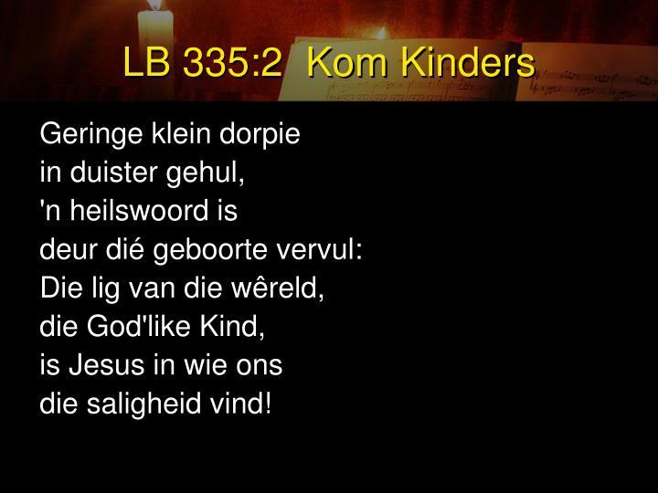 LB 335:2  Kom Kinders