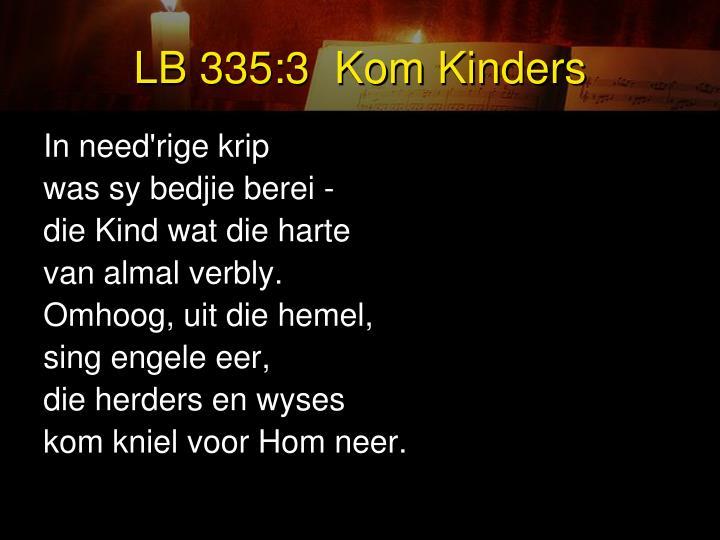 LB 335:3  Kom Kinders