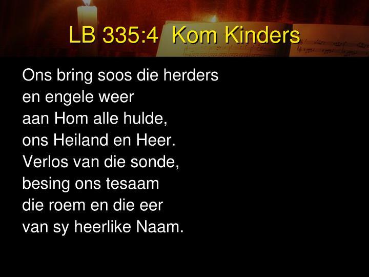 LB 335:4  Kom Kinders