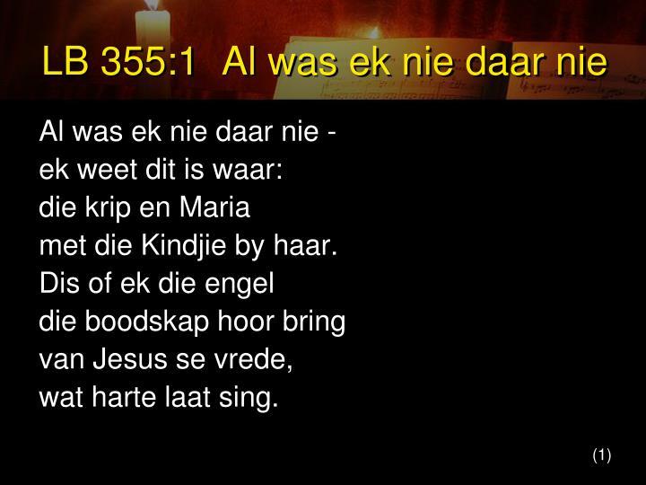 LB 355:1  Al was ek nie daar nie