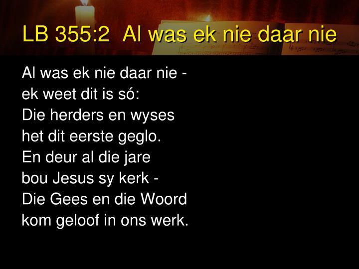 LB 355:2  Al was ek nie daar nie