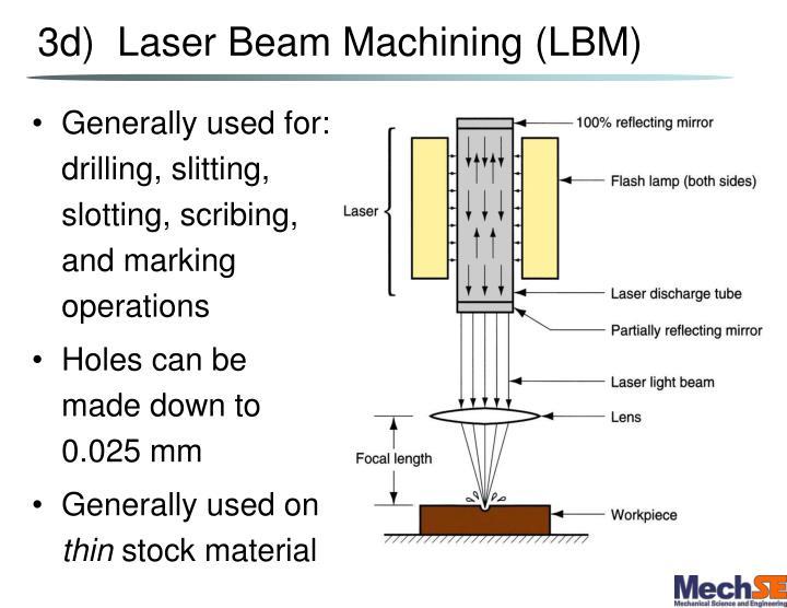 3d)  Laser Beam Machining (LBM)