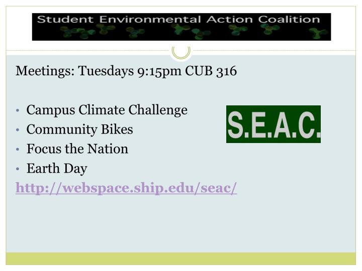 Meetings: Tuesdays 9:15pm CUB 316