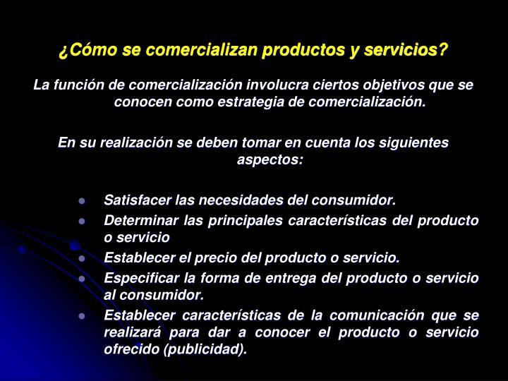 ¿Cómo se comercializan productos y servicios?