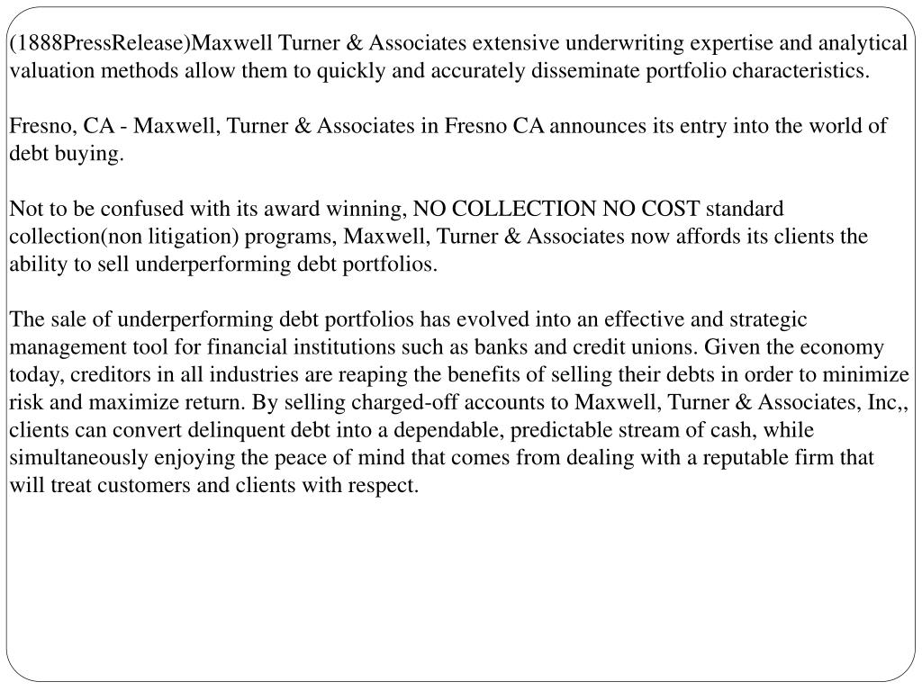 (1888PressRelease)Maxwell Turner & Associates extensive underwriting expertise and analytical valuation methods allow them to quickly and accurately disseminate portfolio characteristics.
