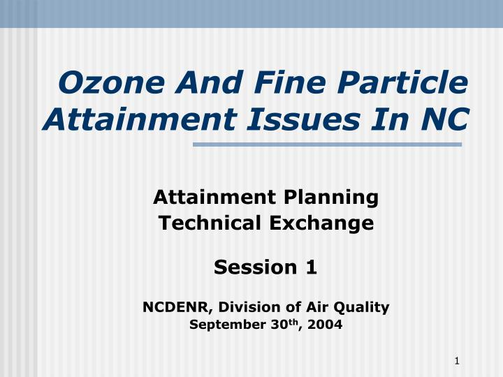 Ozone And Fine Particle Attainment Issues In NC