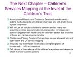the next chapter children s services mapping at the level of the children s trust