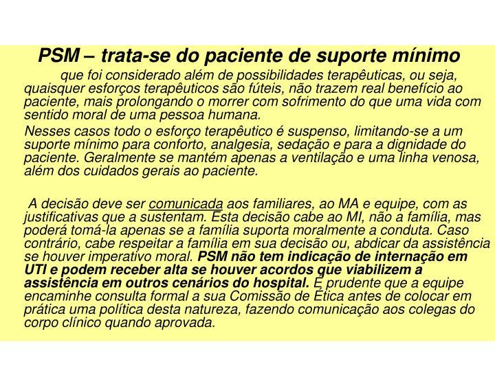 PSM  trata-se do paciente de suporte mnimo