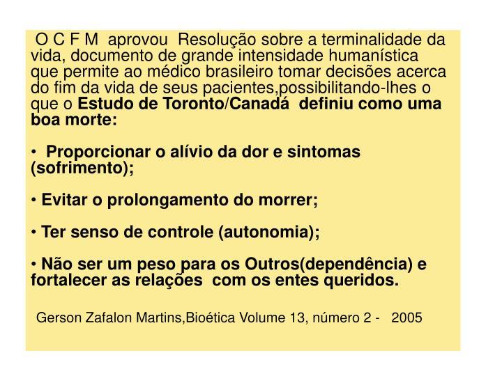 O C F M  aprovou  Resoluo sobre a terminalidade da vida, documento de grande intensidade humanstica  que permite ao mdico brasileiro tomar decises acerca do fim da vida de seus pacientes,possibilitando-lhes o que o