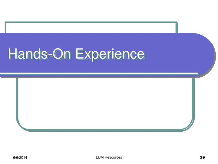 Hands-On Experience