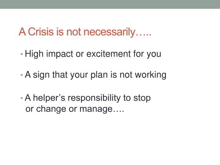 A Crisis is not necessarily…..
