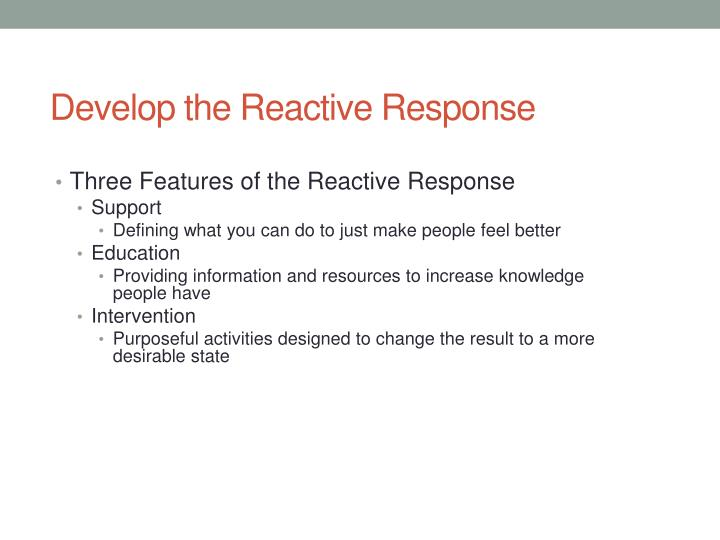 Develop the Reactive Response