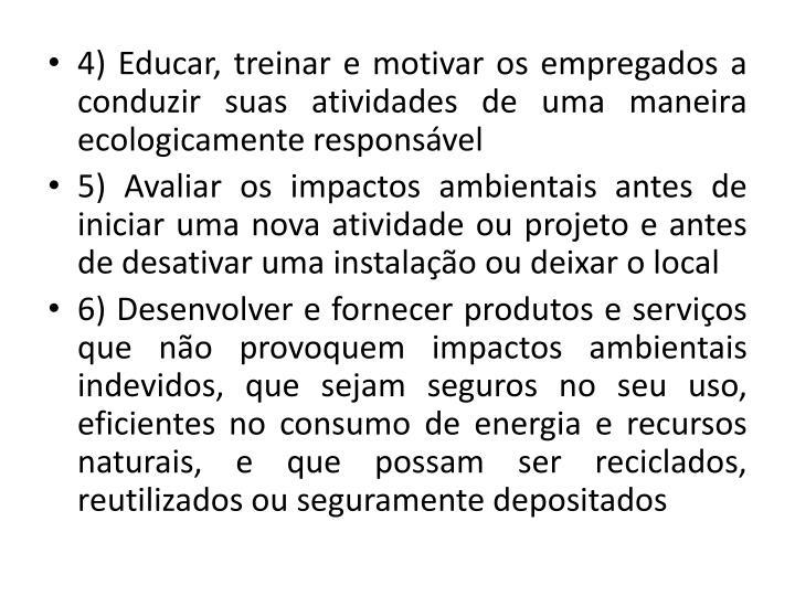 4) Educar, treinar e motivar os empregados a conduzir suas atividades de uma maneira ecologicamente responsvel