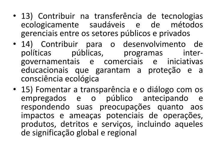 13) Contribuir na transferncia de tecnologias ecologicamente saudveis e de mtodos gerenciais entre os setores pblicos e privados