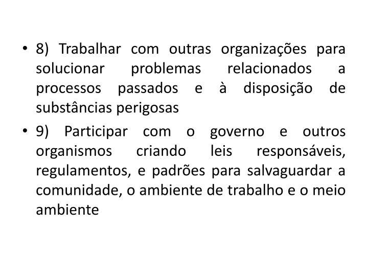 8) Trabalhar com outras organizaes para solucionar problemas relacionados a processos passados e  disposio de substncias perigosas