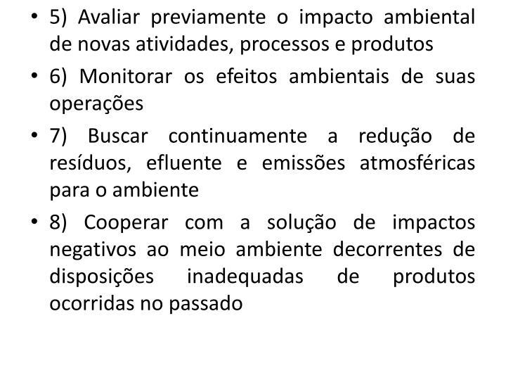 5) Avaliar previamente o impacto ambiental de novas atividades, processos e produtos