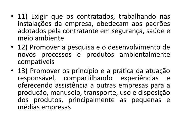 11) Exigir que os contratados, trabalhando nas instalaes da empresa, obedeam aos padres adotados pela contratante em segurana, sade e meio ambiente